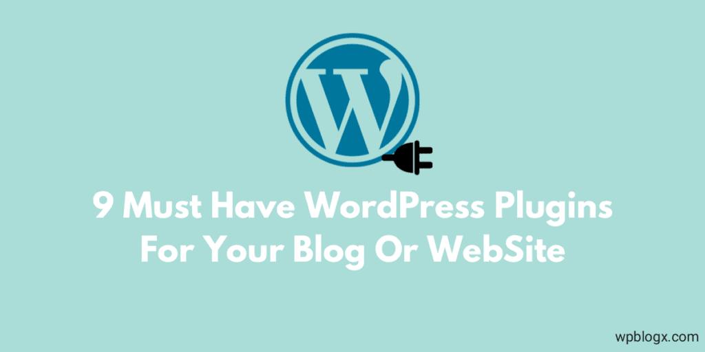 9 Best Must Have WordPress Plugins For Your Websites
