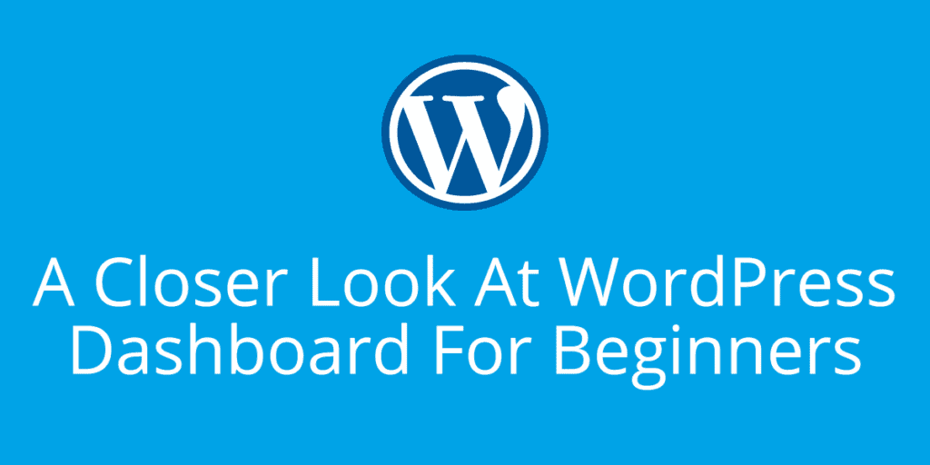 A Closer Look At WordPress Dashboard For Beginners
