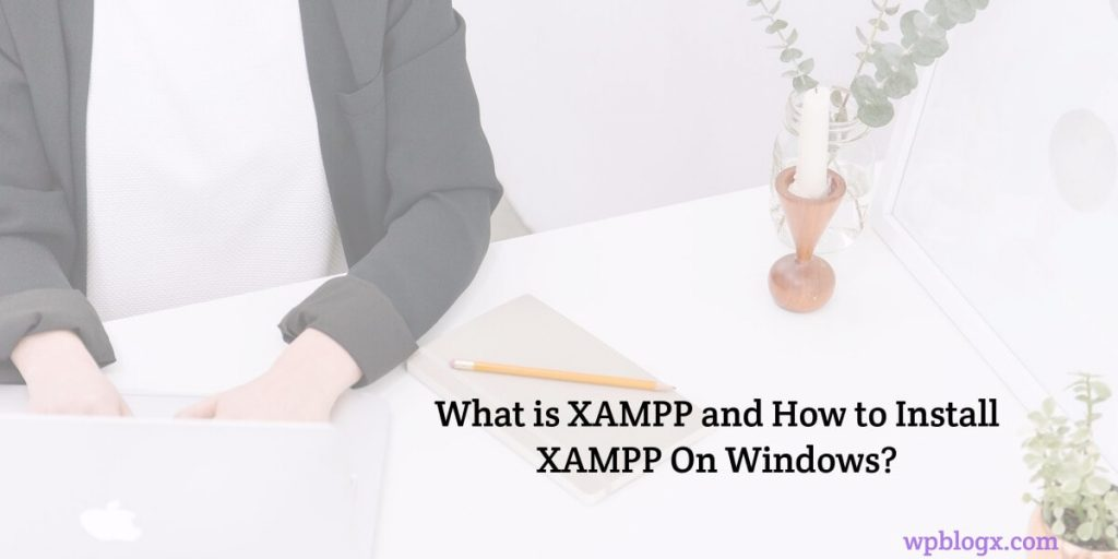 Basics of XAMPP, its Features, and its Installation Process On Windows