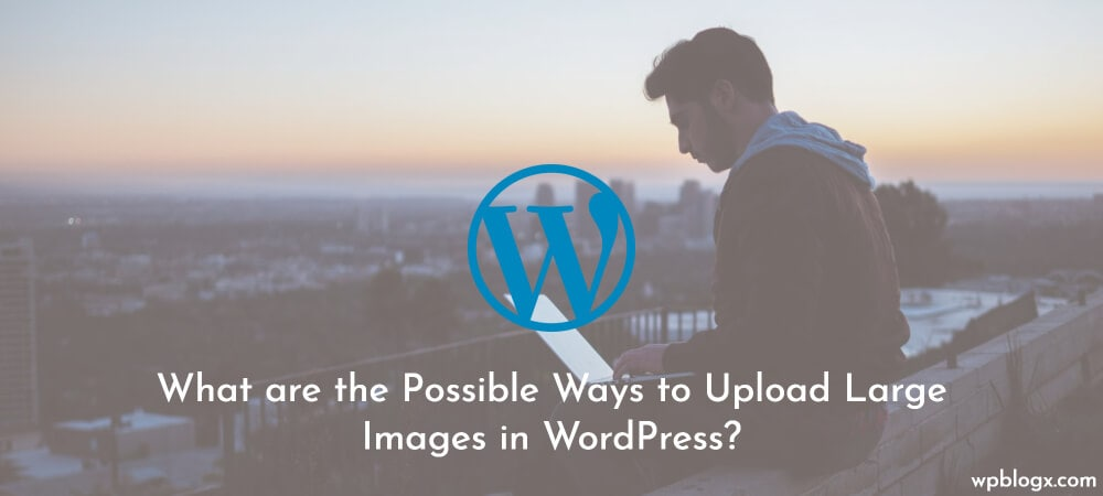 Upload Large Images in WordPress