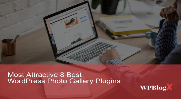 Most Attractive 8 Best WordPress Photo Gallery Plugins