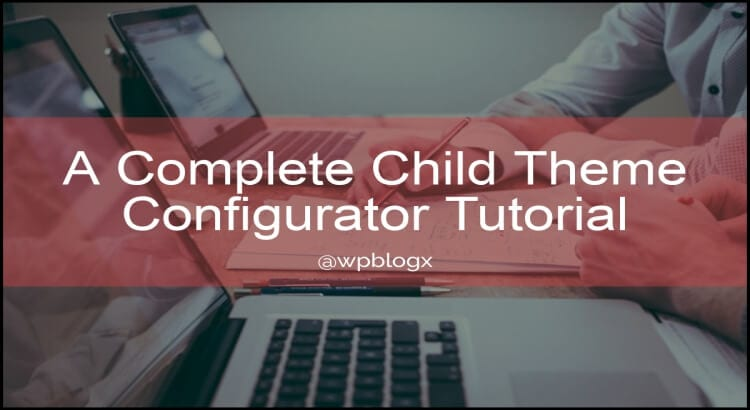 child theme configurator tutorial