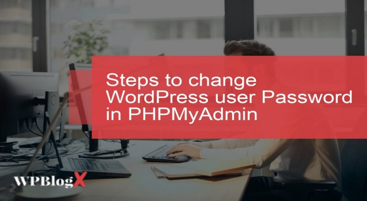 steps to change WordPress user Password in PHPMyAdmin