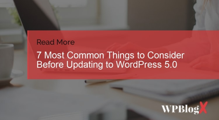 7 Most Common Things to Consider Before Updating to WordPress 5.0