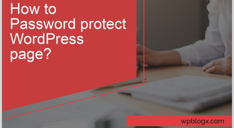 In this post, we will show you how to password protect WordPress page.