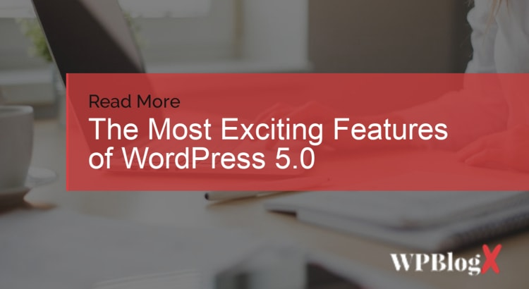 The Most Exciting Features of WordPress 5.0