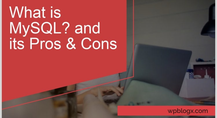 What is MySQL? and its Pros & Cons