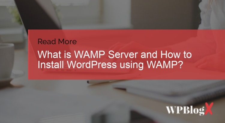 What is WAMP Server and How to Install WordPress using WAMP