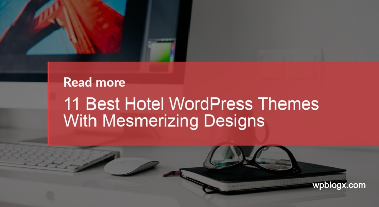11 Best Hotel WordPress Themes With Mesmerizing Designs