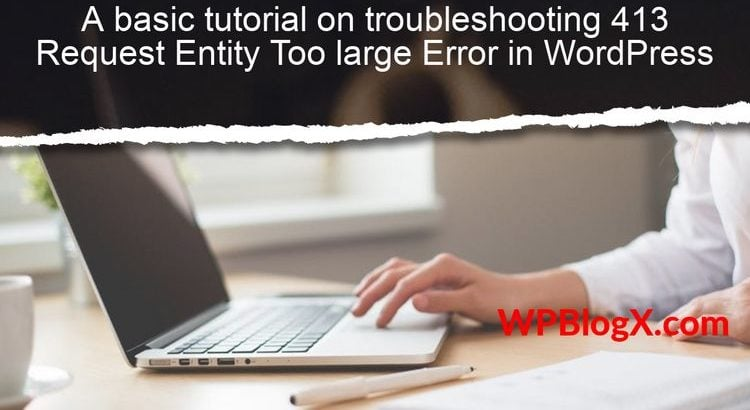413 Request Entity Too large Error in WordPress