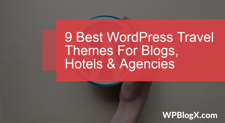 9 Best WordPress Travel Themes For Blogs, Hotels & Agencies