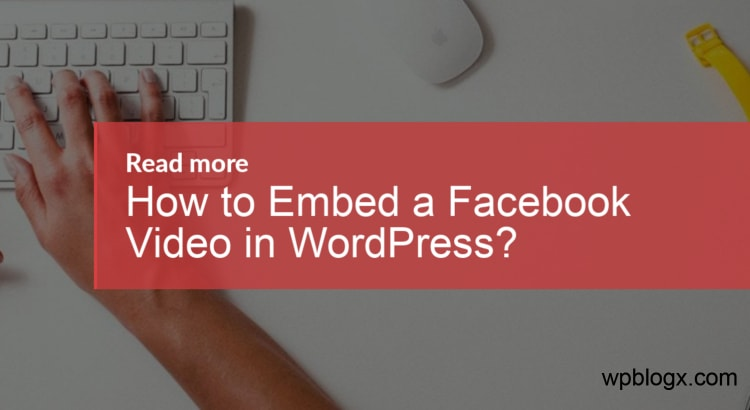 Embed Facebook Video in WordPress