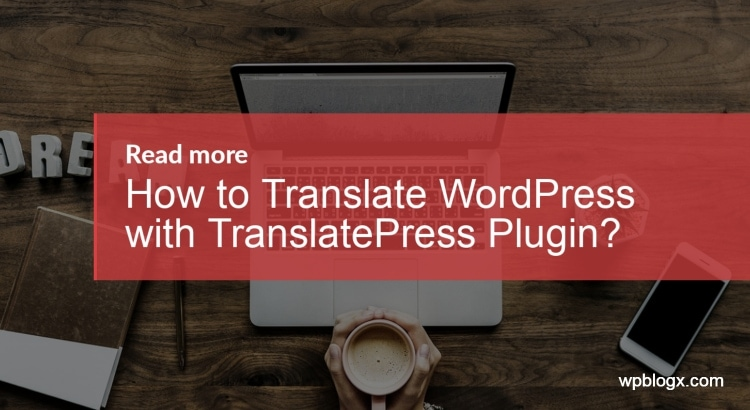 How to Translate WordPress using TranslatePress